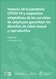 Impacto de la pandemia COVID-19 y respuestas adaptativas de los servicios de salud para garantizar los derechos de salud sexual y reproductiva